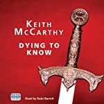 Dying to Know (       UNABRIDGED) by Keith McCarthy Narrated by Seán Barrett
