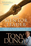 img - for The Mentor Leader: Secrets to Building People and Teams That Win Consistently book / textbook / text book
