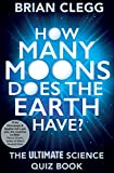 """Brian Clegg, """"How Many Moons Does the Earth Have? The Ultimate Science Quiz Book"""" (Icon Books, 2015)"""