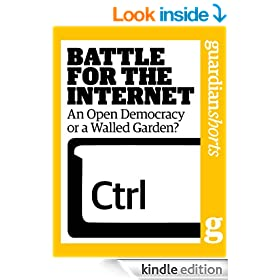 Battle for the Internet: An open democracy or a walled garden? (Guardian Shorts Book 32)