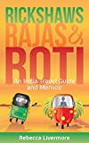Rickshaws, Rajas and Roti: An India Travel Guide and Memoir