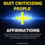 Quit Criticizing People Affirmations: Positive Daily Affirmations to Help You See the Good in Others Using the Law of Attraction, Self-Hypnosis, Guided Meditation and Sleep Learning   Stephens Hyang