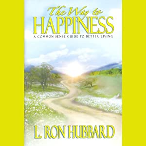 The Way to Happiness: A Common Sense Guide to Better Living | [L. Ron Hubbard]