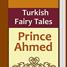 Turkish Fairy Tales: Prince Ahmed (       UNABRIDGED) by Ignac Kunos Narrated by Anastasia Bertollo