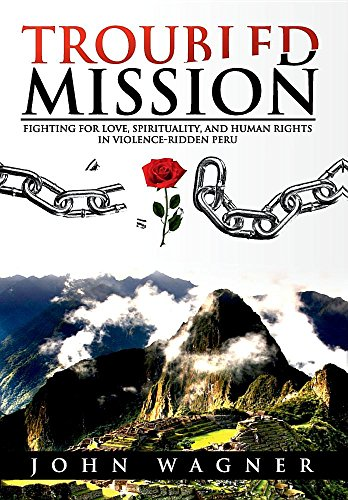 TROUBLED MISSION: Fighting for Love, Spirituality and Human Rights in Violence-Ridden Peru