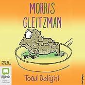 Toad Delight: The Toad Series, Book 5   Morris Gleitzman
