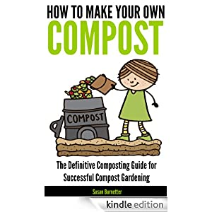 how to make your own compost the definitive composting guide for successful compost gardening. Black Bedroom Furniture Sets. Home Design Ideas