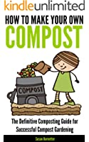 How to Make Your Own Compost - the Definitive Composting Guide for Successful Compost Gardening (English Edition)