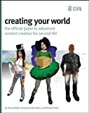 Creating Your World: The Official Guide to Advanced Content Creation for Second Life...
