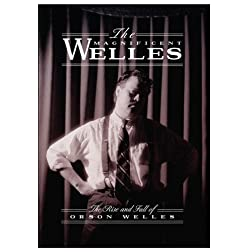 The Magnificent Welles - The Rise and Fall of Orson Welles