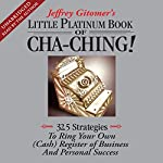 The Little Platinum Book of Cha-Ching: 32.5 Strategies to Ring Your Own (Cash) Register | Jeffrey Gitomer