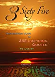 3 Sixty Five - Your Everyday Guide to 365 Inspiring Quotes to Live By (Motivational Books, Inspiring Quotes)