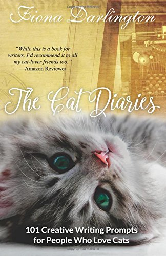 The Cat Diaries: 101 Creative Writing Prompts for People Who Love Cats (Writership Creative Writing Prompts) (Volume 3)