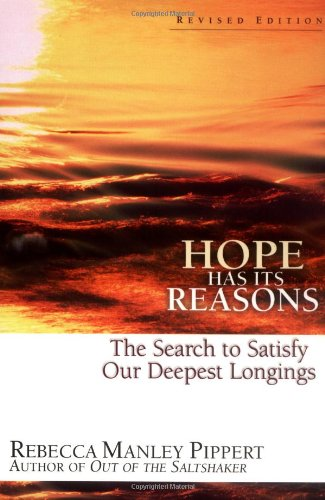 Hope Has Its Reasons The Search to Satisfy Our Deepest Longings Rebecca Manley P