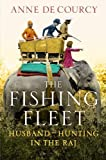 Anne de Courcy The Fishing Fleet: Husband-Hunting in the Raj by de Courcy, Anne on 12/07/2012 1st (first) edition