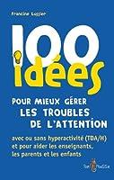 100 id�es pour mieux g�rer les troubles de l'attention: avec ou sans hyperactivit� (TDA/H) et pour aider les enseignants, les parents et les enfants
