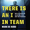 There Is an I in Team: What Elite Athletes and Coaches Really Know About High Performance (       UNABRIDGED) by Mark de Rond Narrated by Joe Geoffrey