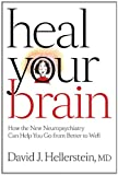 Heal Your Brain: How the New Neuropsychiatry Can Help You Go from Better to Well