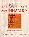 Exploring the World of Mathematics: From Ancient Record Keeping to the Latest Advances in Computers (Exploring Series) (Exploring (New Leaf Press))