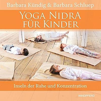 Yoga Nidra für Kinder: Inseln der Ruhe und Konzentration - mit Anleitungs-CD: 34:30 Minuten
