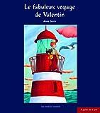 [Le ]fabuleux voyage de Valentin