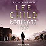 Nothing to Lose: Jack Reacher 12   Lee Child