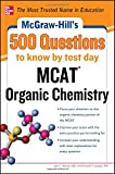 McGraw-Hill's 500 MCAT Organic Chemistry Questions to Know by Test Day (McGraw-Hill's 500 Questions) (0071782753) by Moore, John