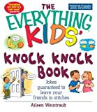 img - for The Everything Kids' Knock Knock Book: Jokes Guaranteed To Leave Your Friends In Stitches (The Everything  Kids Series) book / textbook / text book