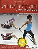 Entrainement avec Elastique - Exercices et programmes de renforcement musculaire (avec bande élastique offerte)