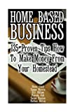 img - for Home Based Business: 135 Proven Tips How To Make Money From Your Homestead: (Homesteading, Homesteaders, Backyard homestead) (Homesteading Books) book / textbook / text book