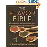 The Flavor Bible: The Essential Guide to Culinary Creativity, Based on the Wisdom of America's Most Imaginative...