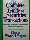 The Complete Guide to Securities Transactions: Enhancing Investment Performance and Controlling Costs