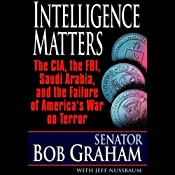 Intelligence Matters: The CIA, FBI, Saudi Arabia, and the Failure of America's War on Terror | [Bob Graham, Jeffrey Nussbaum]
