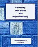 Discovering Short Stories With Upper Elementary