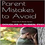 Parent Mistakes to Avoid: I-Can-Do-It Books | Douglas Ruben
