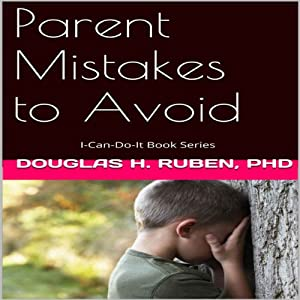 Parent Mistakes to Avoid: I-Can-Do-It Books | [Douglas Ruben]