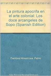 La pintura apocrifa en el arte colonial: Los doce arcangeles de Sopo