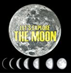 Let's Explore the Moon: Moons and Pla...