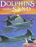 Dolphins on the Sand (0399246061) by Arnosky, Jim
