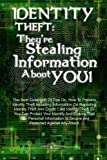 Identity Theft:  They're Stealing Information About You!: The Best Collection Of Tips On  How To Prevent Identity Theft Including Information On ... Is Secure and Protected Against Any A