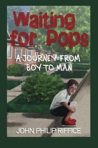Book: Waiting for Pops - A Journey From Boy to Man by John Philip Riffice