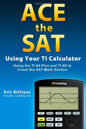 Ace the SAT Using Your TI Calculator: Using the TI-84 Plus and TI-89 to Crack the SAT Math Section