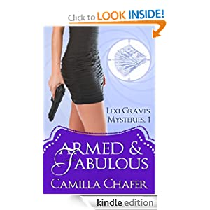 Free Kindle Book: Armed and Fabulous (Lexi Graves Mysteries), by Camilla Chafer. Publisher: Audacious (May 15, 2012)