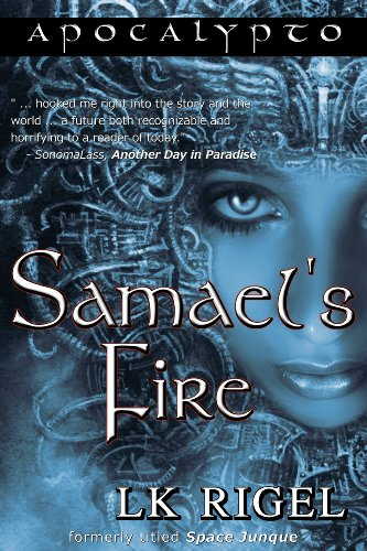 Samael's Fire (Formerly Space Junque - A Dystopian Fantasy) (Apocalypto 1)