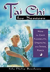 T'Ai Chi for Seniors: How to Gain Flexibility, Strength, and Inner Peace from Career Press