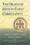 The Death Of Jesus In Early Christianity (1598562746) by Carroll, John T.