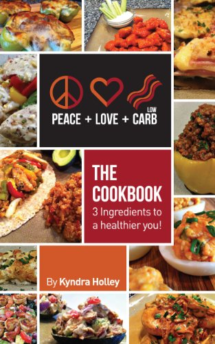 Peace, Love, and Low Carb - The Cookbook - 3 Ingredients to a Healthier You! by Kyndra Holley