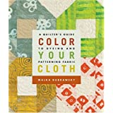 Color Your Cloth: A Quilter's Guide to Dyeing and Patterning Fabric ~ Malka Dubrawsky