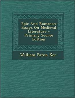 Epic and romance : essays on medieval literature
