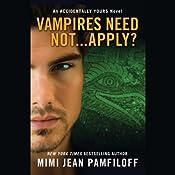 Vampires Need Not...Apply?: An Accidentally Yours Novel | [Mimi Jean Pamfiloff]